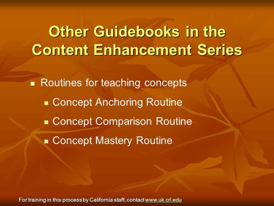Other Guidebooks in the Content Enhancement Series Routines for teaching concepts Concept Anchoring Routine Concept Comparison Routine Concept Mastery