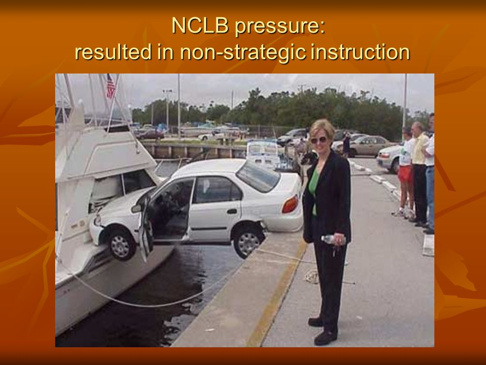 NCLB pressure: NCLB pressure: resulted in non-strategic instruction