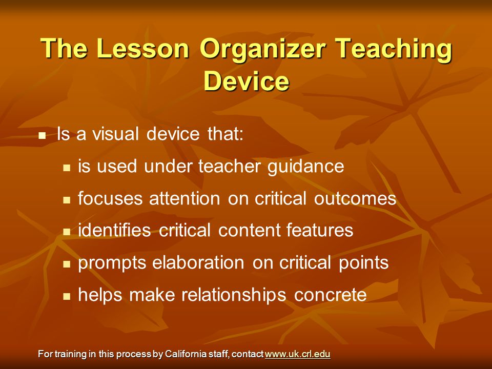 The Lesson Organizer Teaching Device Is a visual device that: is used under teacher guidance focuses attention on critical outcomes identifies critica