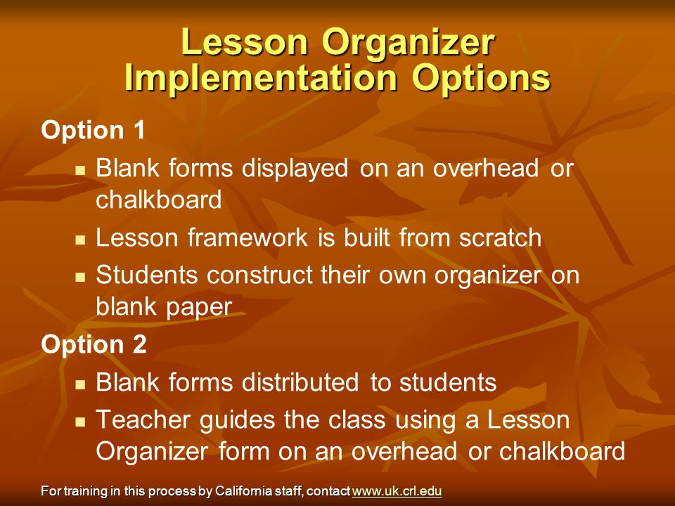 Lesson Organizer Implementation Options Option 1 Blank forms displayed on an overhead or chalkboard Lesson framework is built from scratch Students co
