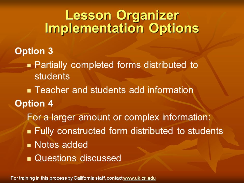 Lesson Organizer Implementation Options Option 3 Partially completed forms distributed to students Teacher and students add information Option 4 For a