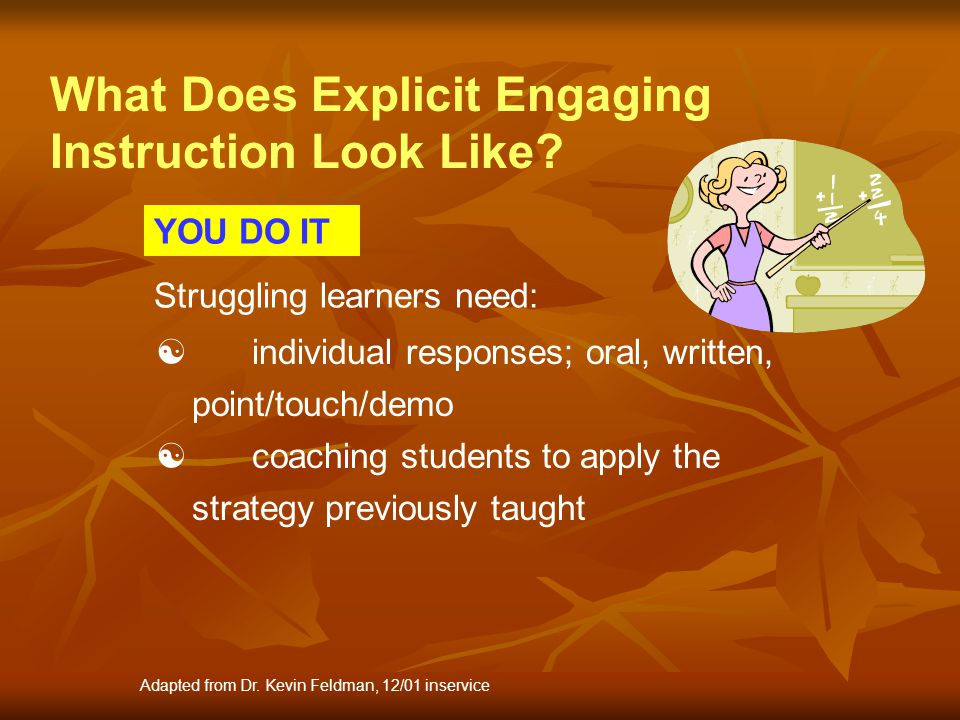 YOU DO IT individual responses; oral, written, point/touch/demo coaching students to apply the strategy previously taught Struggling learners need: Ad