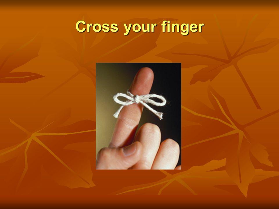 Cross your finger