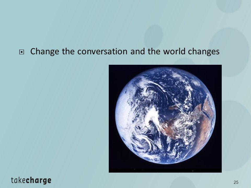 Change the conversation and the world changes 25
