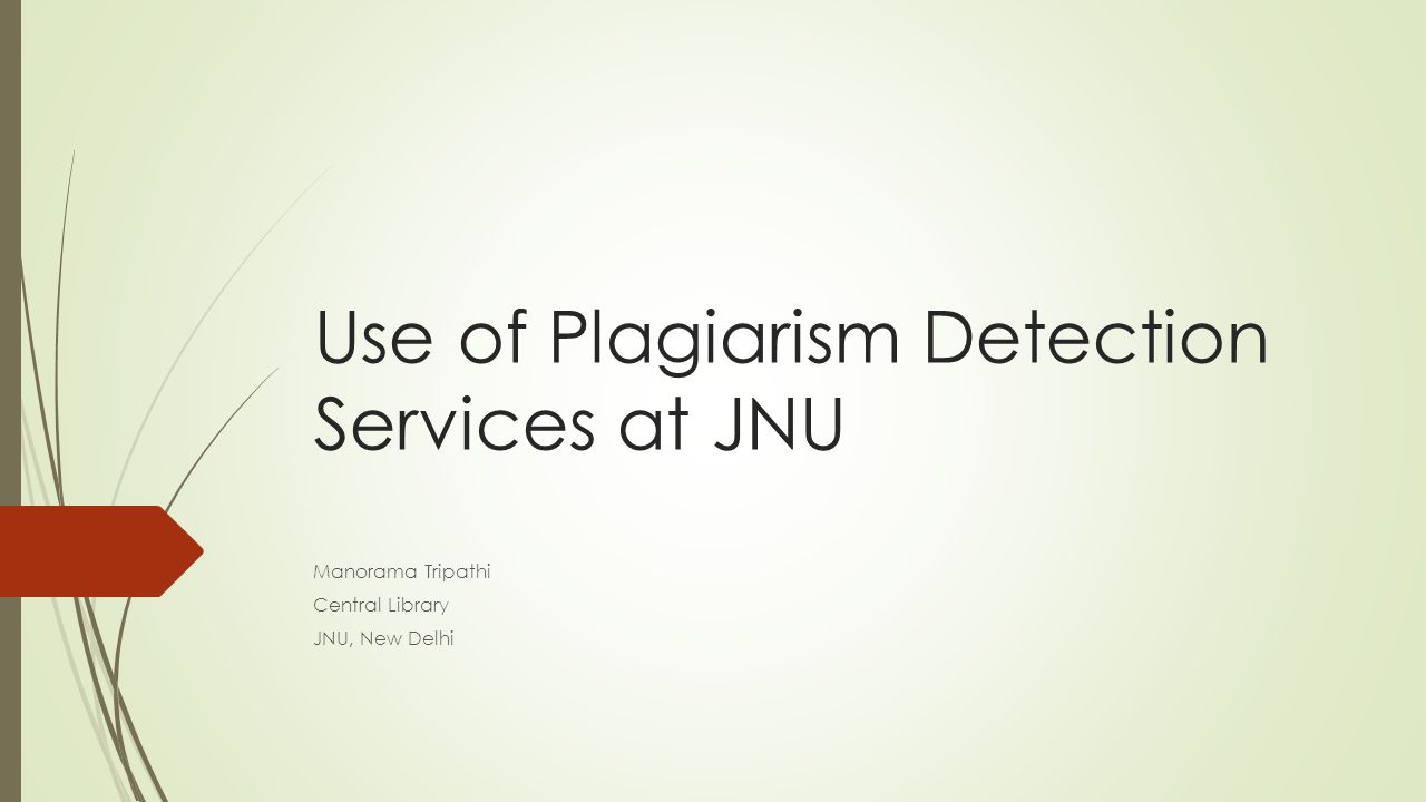 Use of Plagiarism Detection Services at JNU Manorama Tripathi Central Library JNU, New Delhi