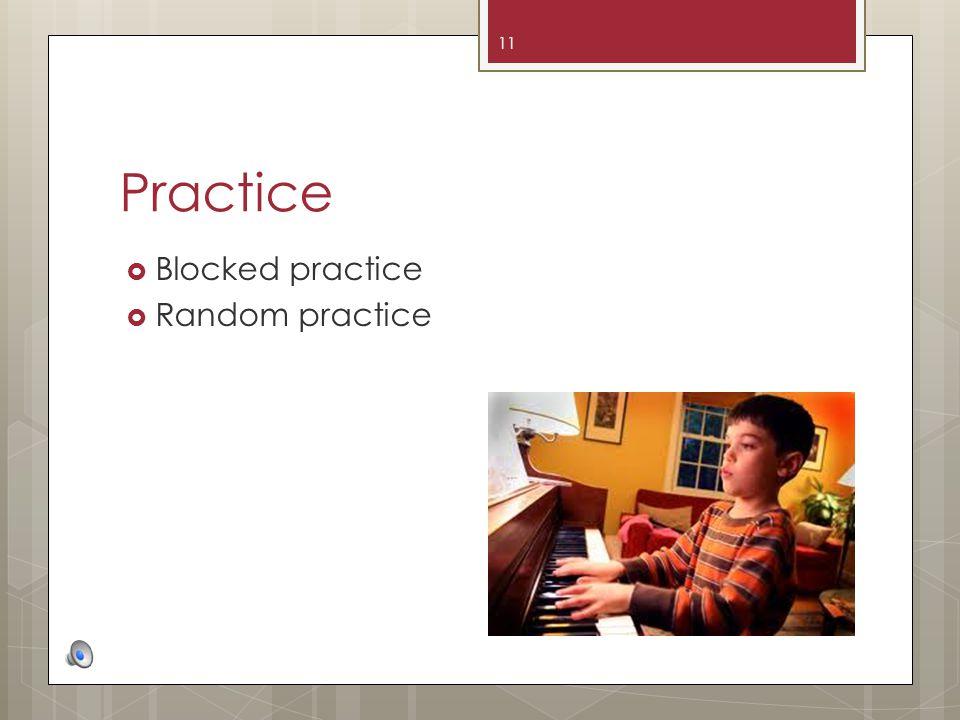 Practice Blocked practice Random practice 11