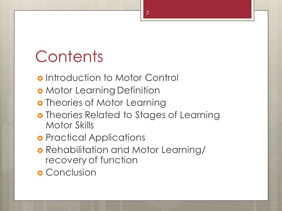 Contents Introduction to Motor Control Motor Learning Definition Theories of Motor Learning Theories Related to Stages of Learning Motor Skills Practical Applications Rehabilitation and Motor Learning/ recovery of function Conclusion 2