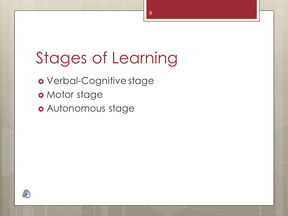Stages of Learning Verbal-Cognitive stage Motor stage Autonomous stage 8