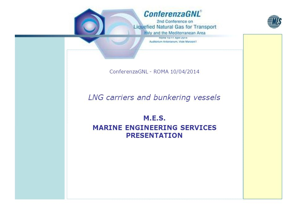 ConferenzaGNL - ROMA 10/04/2014 LNG carriers and bunkering vessels M.E.S. MARINE ENGINEERING SERVICES PRESENTATION