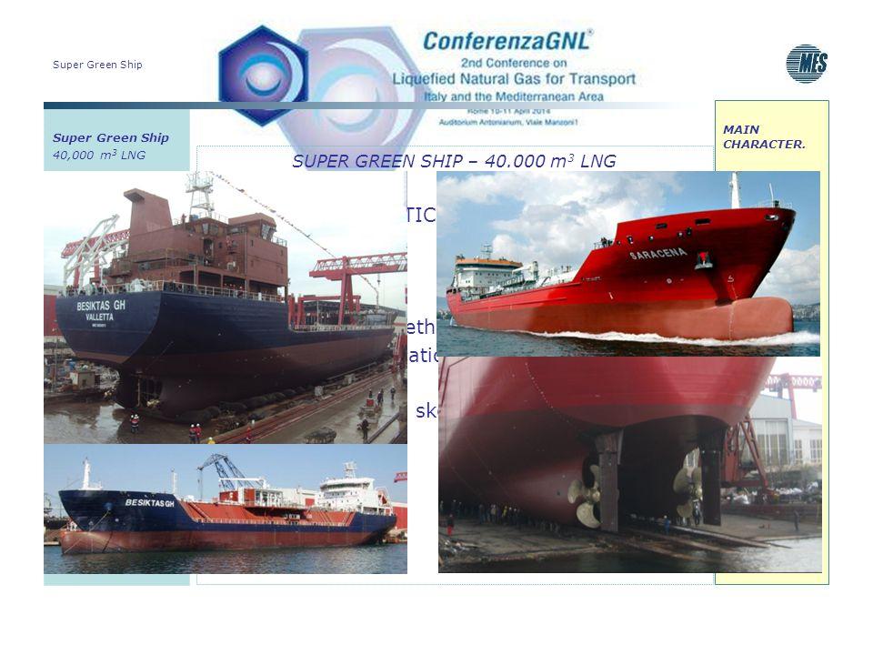 Super Green Ship SUPER GREEN SHIP – 40.000 m 3 LNG MAIN CHARACTERISTICS Bilobe Tanks 9% Nickel Insulation: poliurethane Onboard regasification plant u