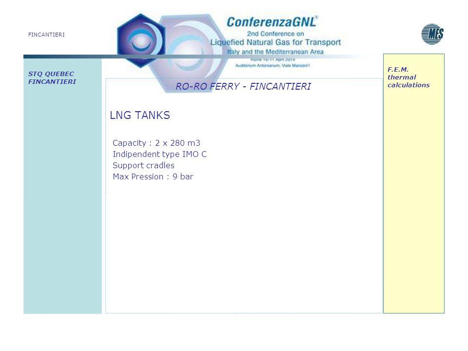 FINCANTIERI RO-RO FERRY - FINCANTIERI LNG TANKS Capacity : 2 x 280 m3 Indipendent type IMO C Support cradles Max Pression : 9 bar STQ QUEBEC FINCANTIE