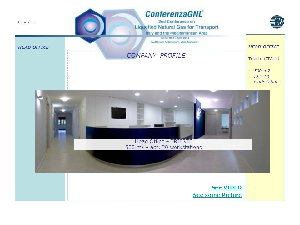 Head office COMPANY PROFILE See VIDEO See some Picture HEAD OFFICE Trieste (ITALY) 500 m2 Abt. 30 workstations Head Office – TRIESTE 500 m 2 – abt. 30