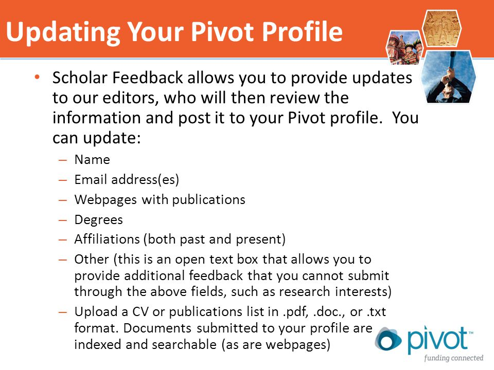 Scholar Feedback allows you to provide updates to our editors, who will then review the information and post it to your Pivot profile.