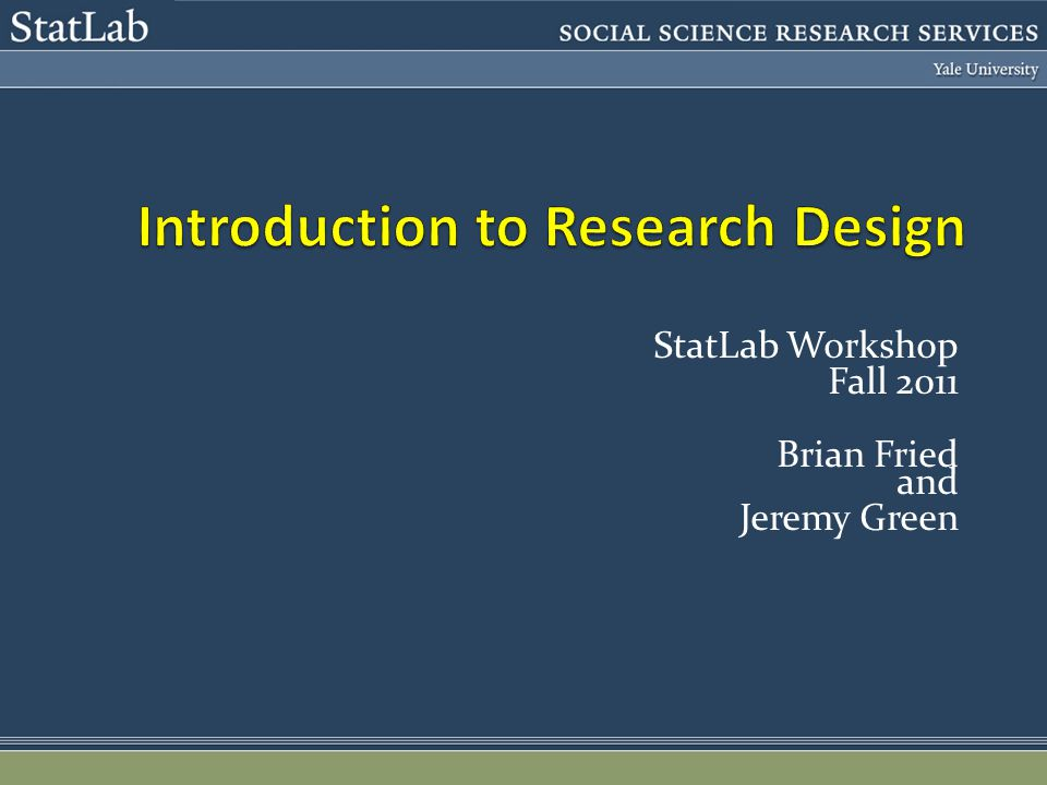 StatLab Workshop Fall 2011 Brian Fried and Jeremy Green