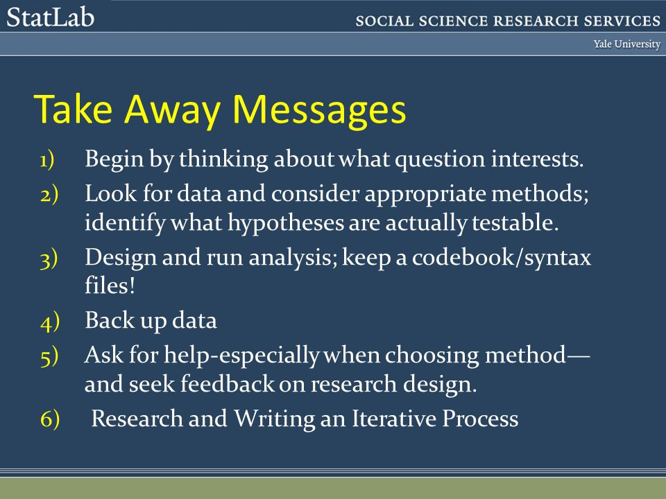 Take Away Messages 1) Begin by thinking about what question interests.