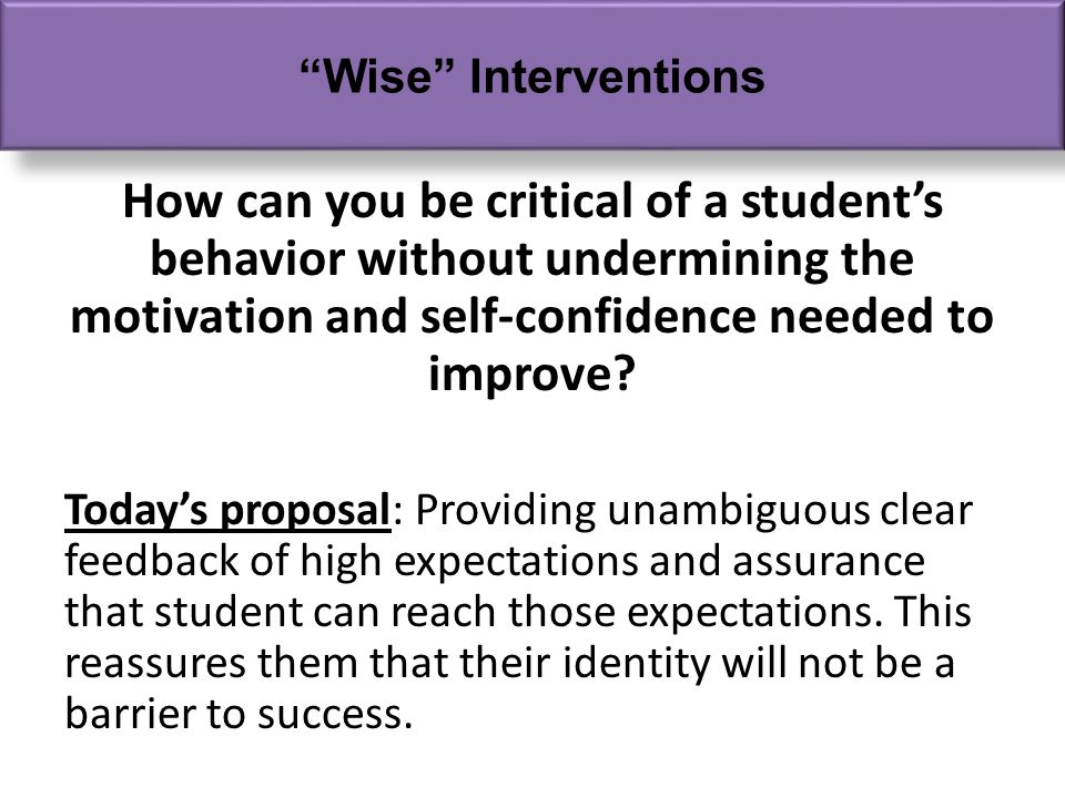 How can you be critical of a students behavior without undermining the motivation and self-confidence needed to improve.