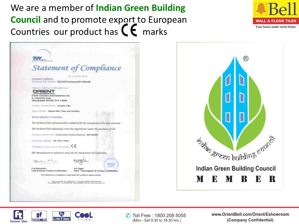We are a member of Indian Green Building Council and to promote export to European Countries our product has marks
