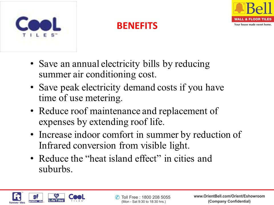 BENEFITS Save an annual electricity bills by reducing summer air conditioning cost. Save peak electricity demand costs if you have time of use meterin