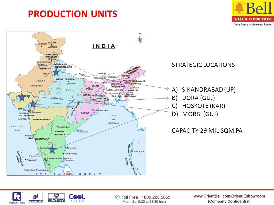 PRODUCTION UNITS STRATEGIC LOCATIONS A)SIKANDRABAD (UP) B)DORA (GUJ) C)HOSKOTE (KAR) D)MORBI (GUJ) CAPACITY 29 MIL SQM PA