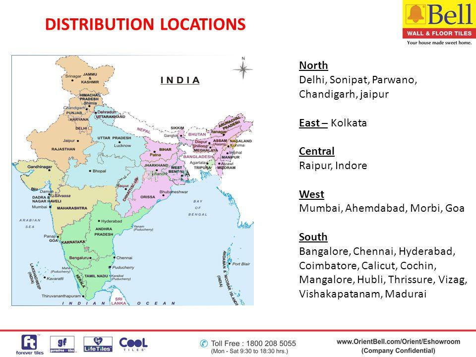 DISTRIBUTION LOCATIONS North Delhi, Sonipat, Parwano, Chandigarh, jaipur East – Kolkata Central Raipur, Indore West Mumbai, Ahemdabad, Morbi, Goa Sout