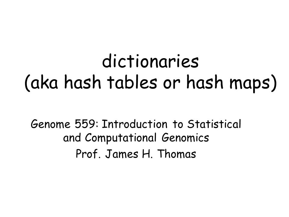 dictionaries (aka hash tables or hash maps) Genome 559: Introduction to Statistical and Computational Genomics Prof.