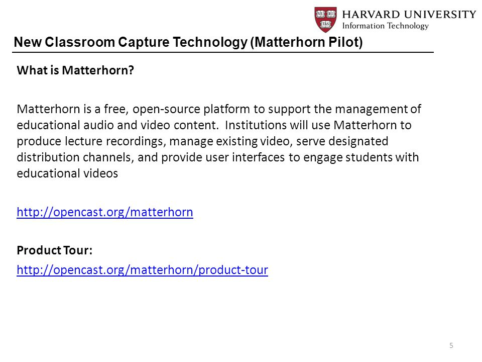 What is Matterhorn? Matterhorn is a free, open-source platform to support the management of educational audio and video content. Institutions will use