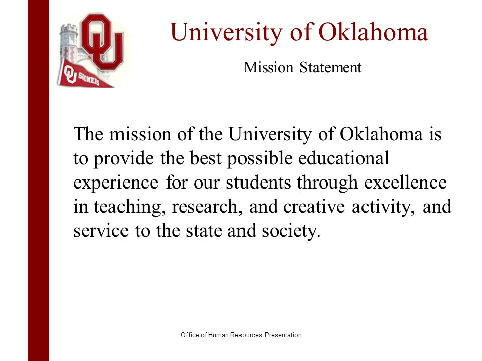 University of Oklahoma Mission Statement The mission of the University of Oklahoma is to provide the best possible educational experience for our stud