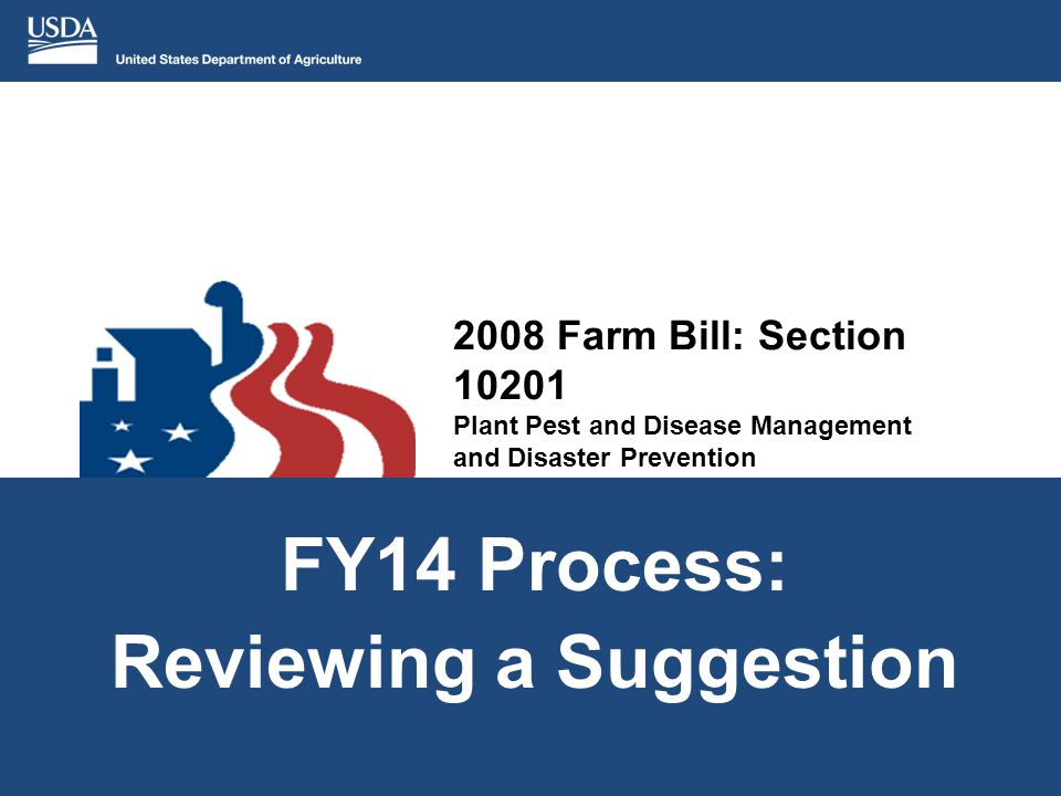 2008 Farm Bill: Section 10201 Plant Pest and Disease Management and Disaster Prevention FY14 Process: Reviewing a Suggestion