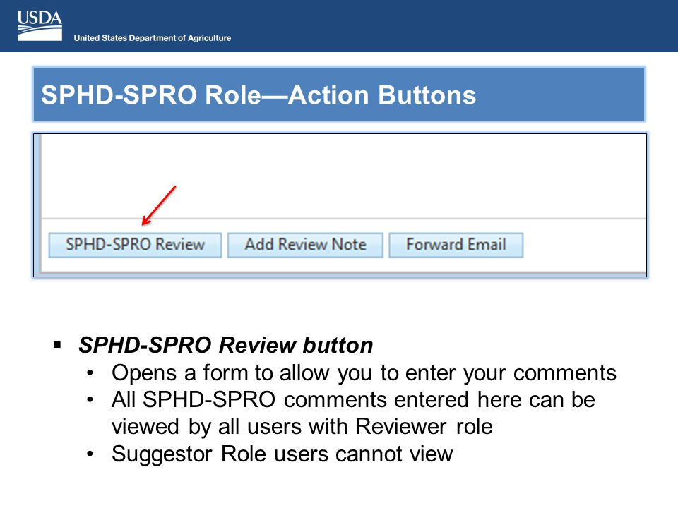SPHD-SPRO Review button Opens a form to allow you to enter your comments All SPHD-SPRO comments entered here can be viewed by all users with Reviewer role Suggestor Role users cannot view SPHD-SPRO RoleAction Buttons