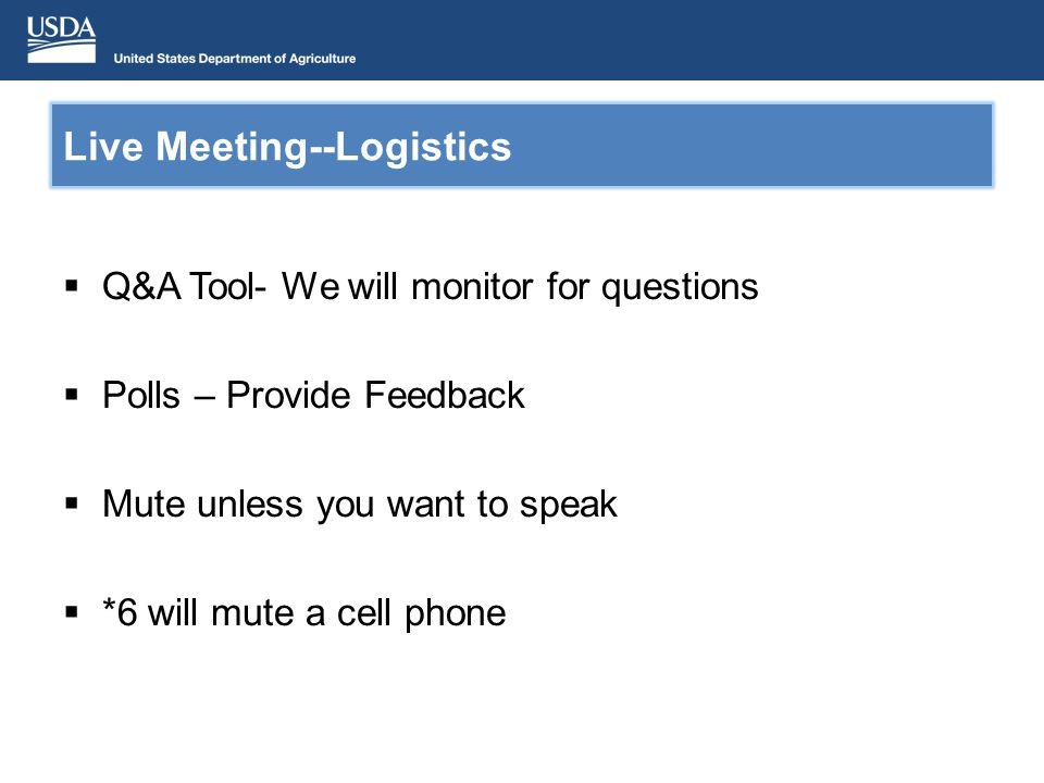 Live Meeting--Logistics Q&A Tool- We will monitor for questions Polls – Provide Feedback Mute unless you want to speak *6 will mute a cell phone