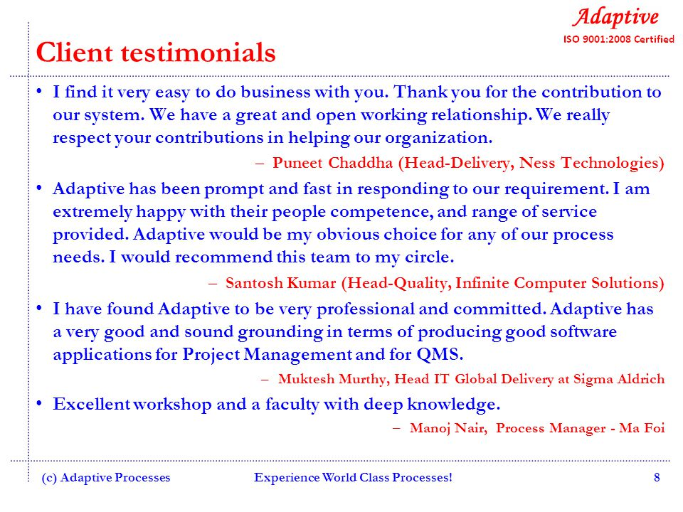 Experience World Class Processes!8 Client testimonials I find it very easy to do business with you.