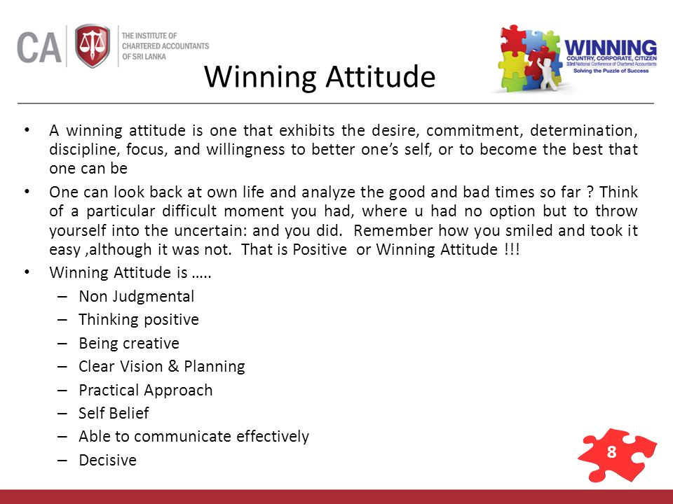 9 Outcome – Winning Attitude Increase productivity Fosters teamwork Solves problems Improves quality Makes for congenial atmosphere Breeds loyalty Increases profits Reduces stress Fosters better relationships Helps a person become a contributing member of society Makes for a pleasing personality