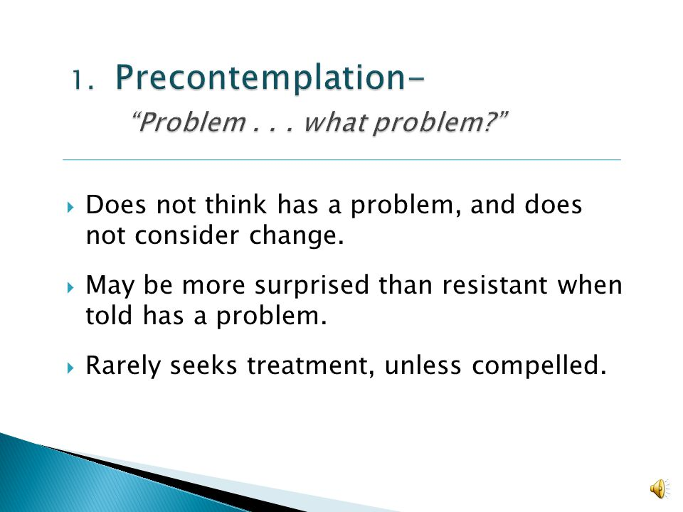 Precontemplation Contemplation Preparation Action Maintenance Relapse I need to do something about this problem. I need to change. Lets make a plan...