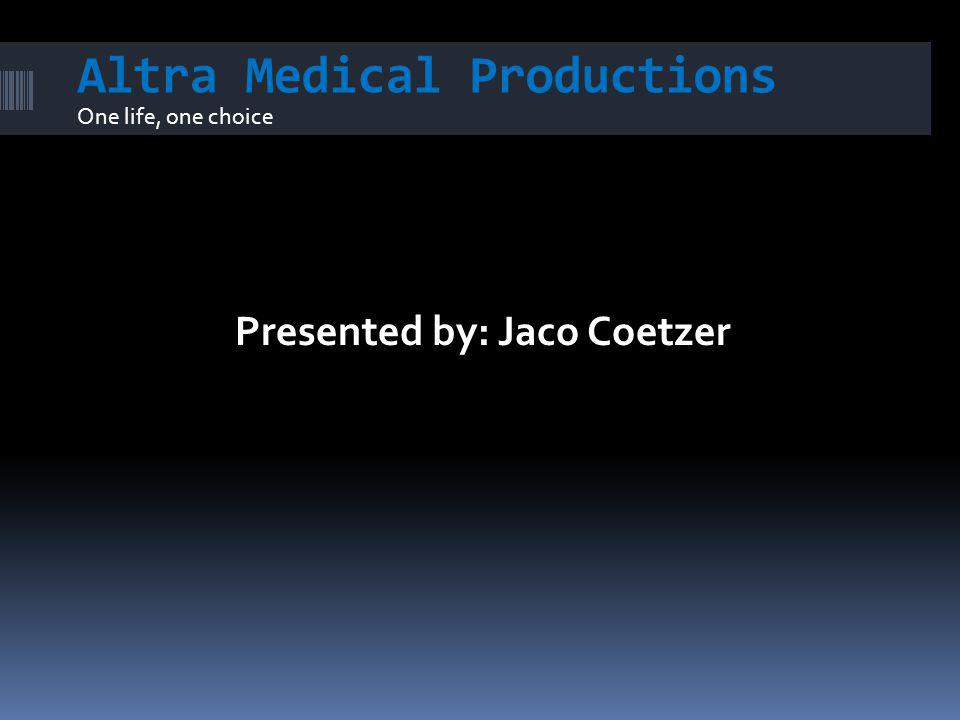 Altra Medical Productions One life, one choice Presented by: Jaco Coetzer