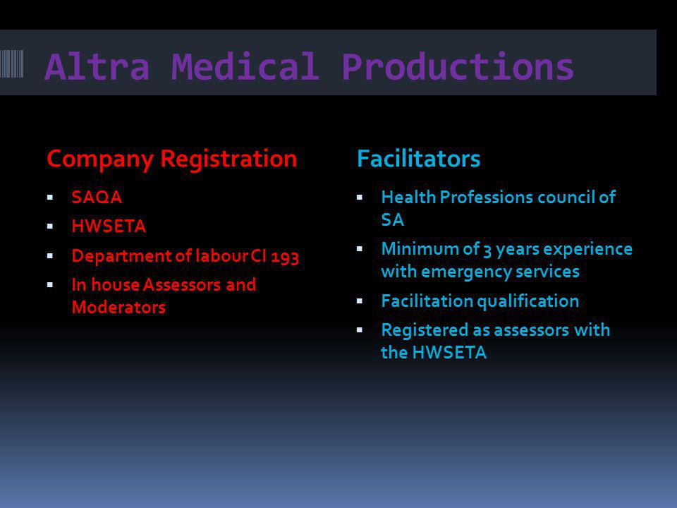Company RegistrationFacilitators SAQA HWSETA Department of labour CI 193 In house Assessors and Moderators Health Professions council of SA Minimum of 3 years experience with emergency services Facilitation qualification Registered as assessors with the HWSETA