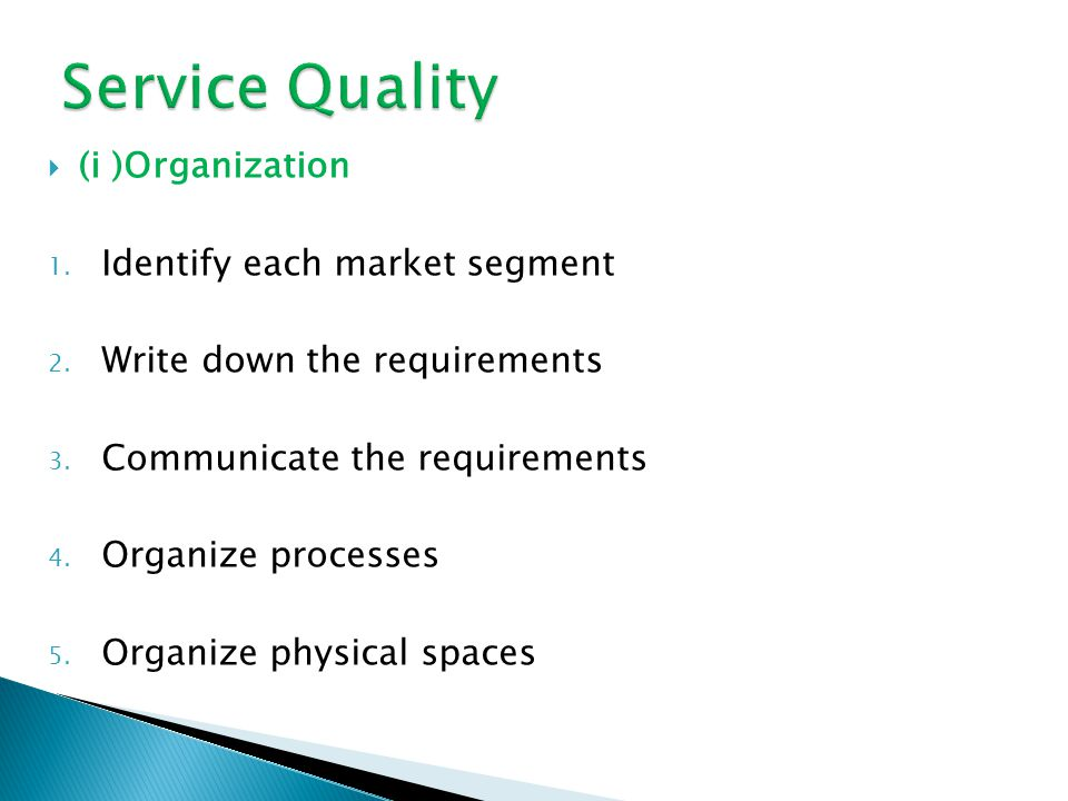 (i )Organization 1. Identify each market segment 2. Write down the requirements 3. Communicate the requirements 4. Organize processes 5. Organize phys