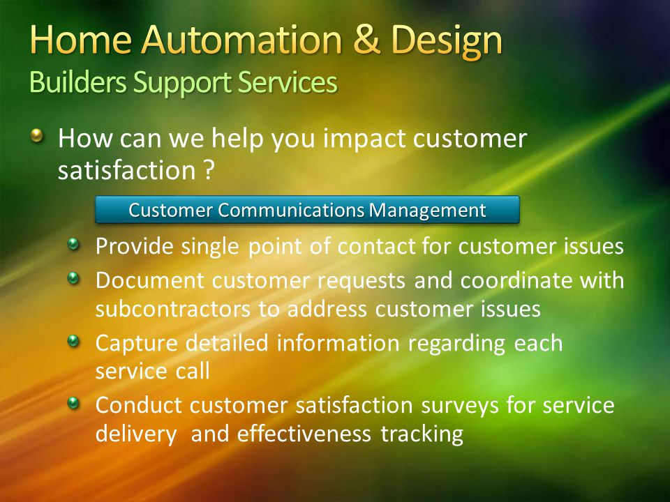 How can we help you impact customer satisfaction ? Provide single point of contact for customer issues Document customer requests and coordinate with