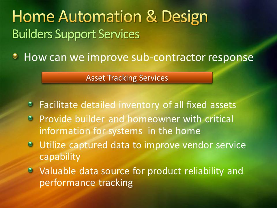 How can we improve sub-contractor response Facilitate detailed inventory of all fixed assets Provide builder and homeowner with critical information f