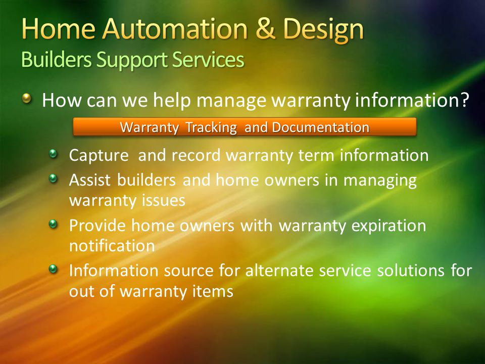 How can we help manage warranty information? Capture and record warranty term information Assist builders and home owners in managing warranty issues