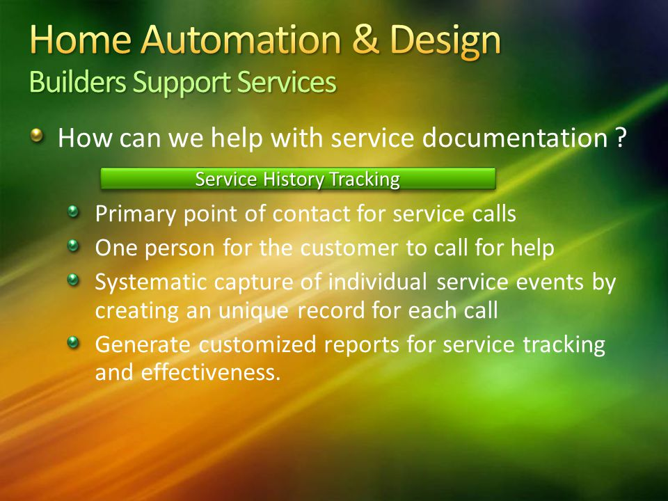 How can we help with service documentation ? Primary point of contact for service calls One person for the customer to call for help Systematic captur