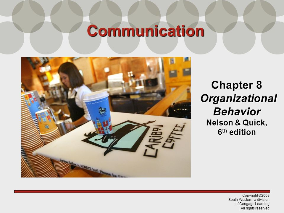 Copyright ©2009 South-Western, a division of Cengage Learning All rights reserved Chapter 8 Organizational Behavior Nelson & Quick, 6 th edition Commu