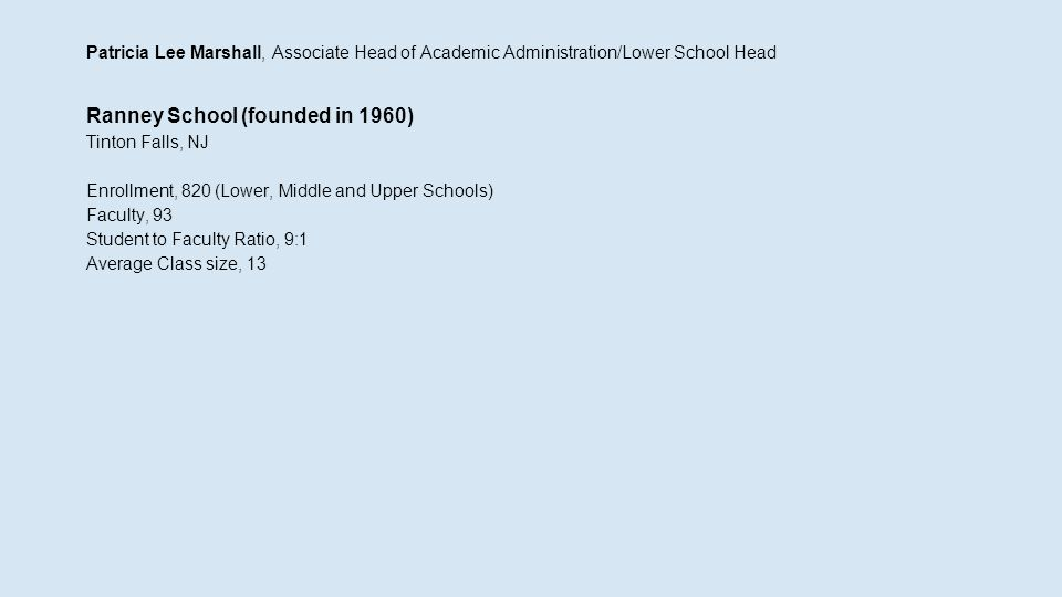 Patricia Lee Marshall, Associate Head of Academic Administration/Lower School Head Ranney School (founded in 1960) Tinton Falls, NJ Enrollment, 820 (L