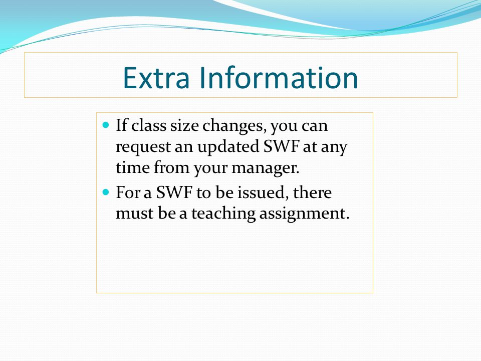 Extra Information If class size changes, you can request an updated SWF at any time from your manager.