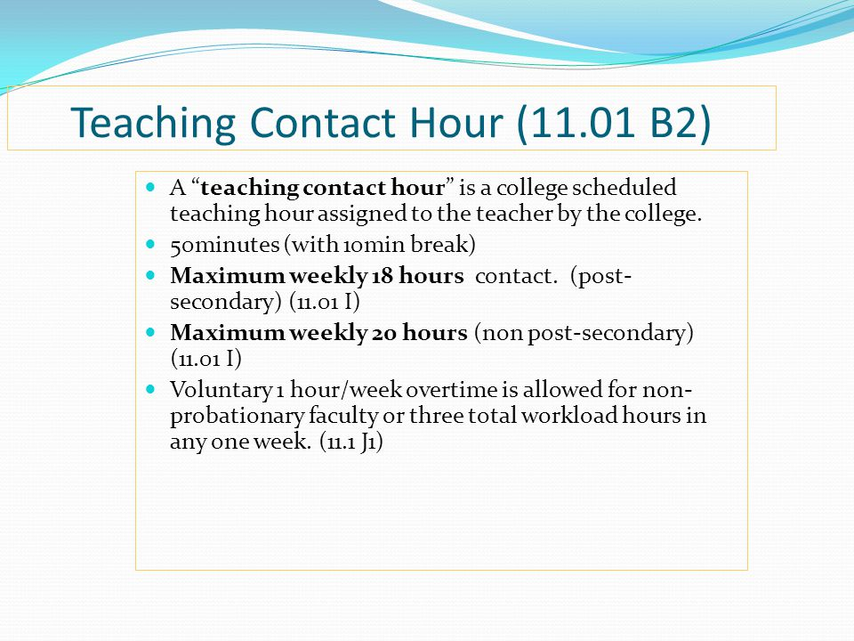Teaching Contact Hour (11.01 B2) A teaching contact hour is a college scheduled teaching hour assigned to the teacher by the college. 50minutes (with
