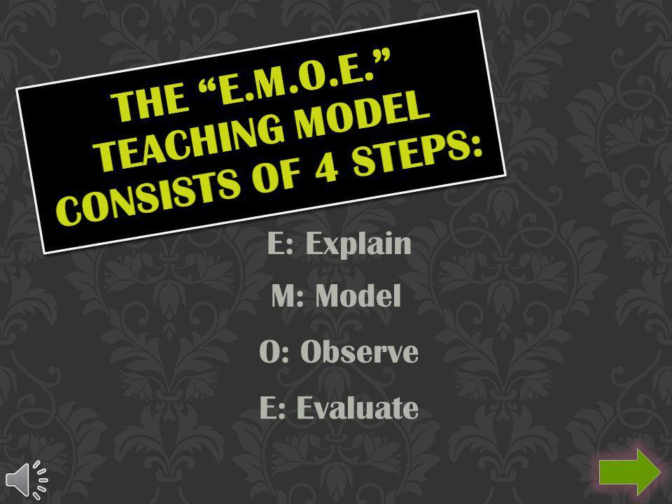 E: Explain M: Model O: Observe E: Evaluate