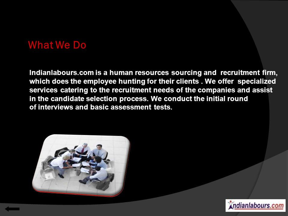 What We Do Indianlabours.com is a human resources sourcing and recruitment firm, which does the employee hunting for their clients. We offer specializ