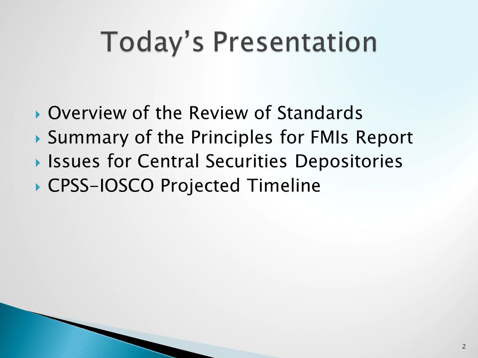Overview of the Review of Standards Summary of the Principles for FMIs Report Issues for Central Securities Depositories CPSS-IOSCO Projected Timeline 2
