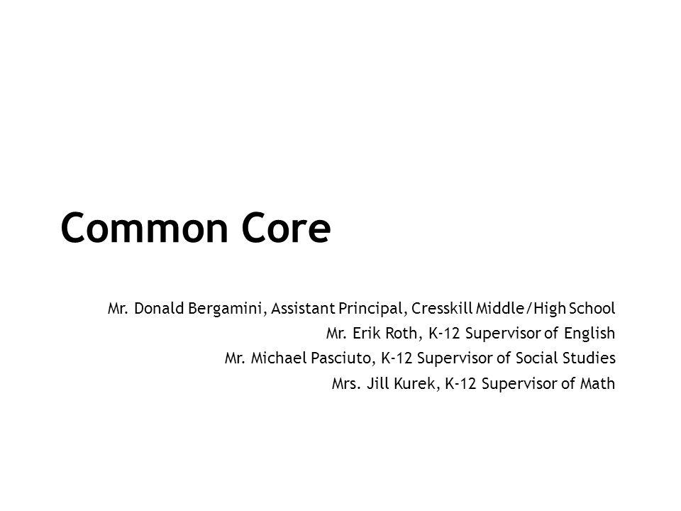 Common Core Mr. Donald Bergamini, Assistant Principal, Cresskill Middle/High School Mr. Erik Roth, K-12 Supervisor of English Mr. Michael Pasciuto, K-