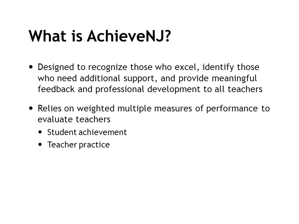What is AchieveNJ? Designed to recognize those who excel, identify those who need additional support, and provide meaningful feedback and professional