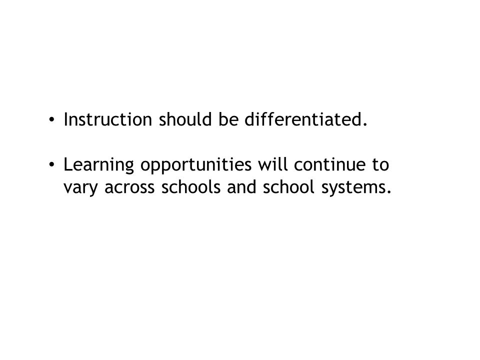 Instruction should be differentiated. Learning opportunities will continue to vary across schools and school systems.